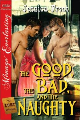 The Good, the Bad, and the Naughty [The Lost Collection] (Siren Publishing Menage Everlasting)