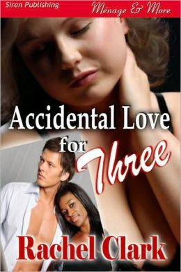 Accidental Love for Three (Siren Publishing Menage & More)