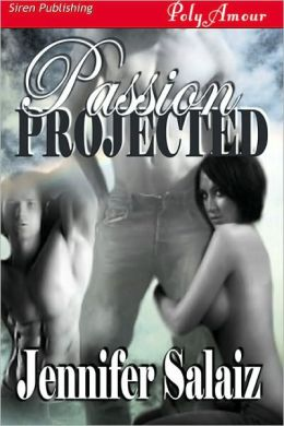 Passion Projected (Siren Publishing PolyAmour)