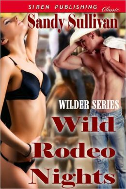Wild Rodeo Nights [Wilder Series 2] (Siren Publishing Classic)
