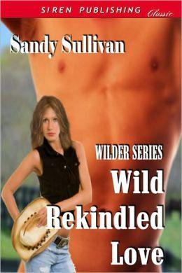 Wild Rekindled Love [Wilder Series 4] (Siren Publishing Classic)