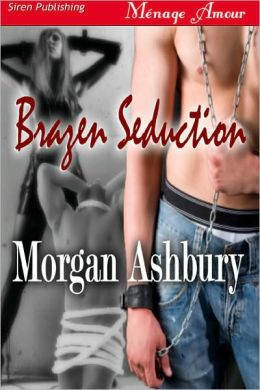 Brazen Seduction [Reckless and Brazen 2] (Siren Publishing Menage Amour)