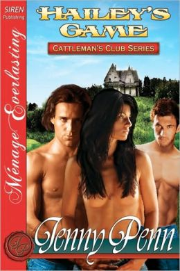 Hailey's Game (Cattleman's Club Series #2) (Siren Menage Everlasting Series: The Jenny Penn Collection)