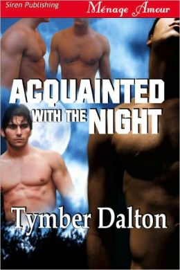 Acquainted with the Night (Siren Publishing Menage Amour Manlove)