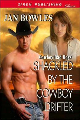 Shackled by the Cowboy Drifter [Cowboy Bad Boys] (Siren Publishing Classic)