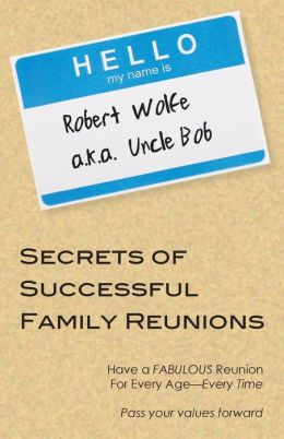 Secrets of Successful Family Reunions: Have a Fabulous Reunion for Every Age, Every Time