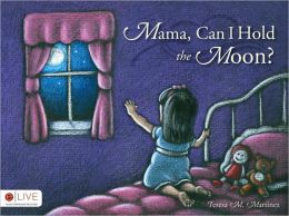 Mama, Can I Hold the Moon?