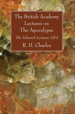 The British Academy Lectures on the Apocalypse: The Schweich Lectures, 1919