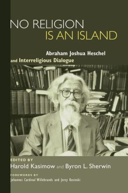 No Religion Is an Island: Abraham Joshua Heschel and Interreligious Dialogue