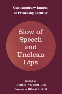 Slow of Speech and Unclean Lips: Contemporary Images of Preaching Identity