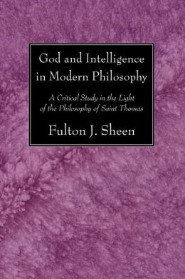 God and Intelligence in Modern Philosophy: A Critical Study in the Light of the Philosophy of Saint Thomas