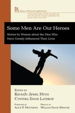 Some Men Are Our Heroes: Stories by Women about the Men Who Have Greatly Influenced Their Lives