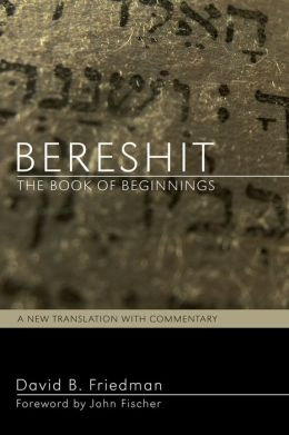 Bereshit, The Book of Beginnings: A New Translation with Commentary