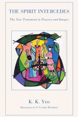 The Spirit Intercedes: The New Testament in Prayers and Images