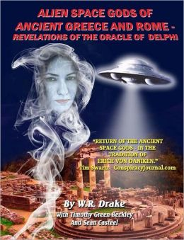 Alien Space Gods of Ancient Greece and Rome: Revelations of the Oracle of Delphi