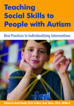 Teaching Social Skills to People with Autism: Best Practices in Individualizing Interventions