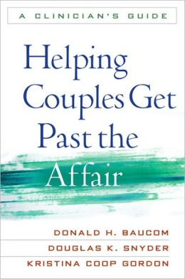 Helping Couples Get Past the Affair: A Clinician's Guide