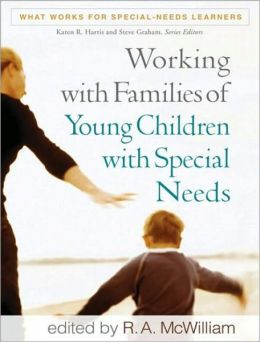 Working with Familes of Young Children with Special Needs (What Works for Special-Needs Learners Series)