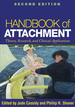 Handbook of Attachment, Second Edition: Theory, Research, and Clinical Applications