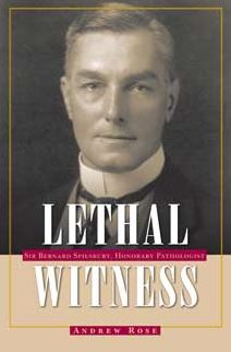 Lethal Witness: Sir Bernard Spilsbury, Honorary Pathologist
