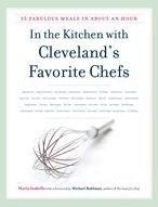 In the Kitchen with Cleveland's Favorite Chefs 35 Fabulous Meals in About an Hour