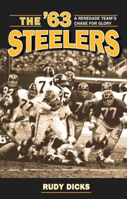 The '63 Steelers : A Renegade Team's Chase for Glory