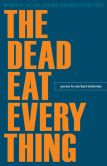 Book Cover Image. Title: The Dead Eat Everything, Author: Michael Mlekoday