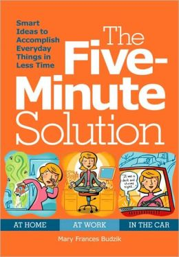 The Five Minute Solution: Smart Ideas to Make Spare Minutes Work for You