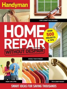 Famlly Handyman Home Repair without Despair: Smart Ideas for Saving Thousands