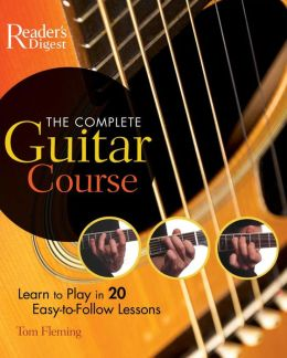 The Complete Guitar Course: Play in 20 Easy-to-Follow Lessons
