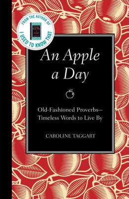 An Apple a Day: Old-Fashioned Proverbs --Timeless Words to Live By