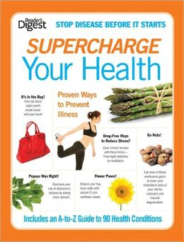Supercharge Your Health: Proven Ways to Prevent More Than 90 Common Health Conditions --Both Major AndMinor