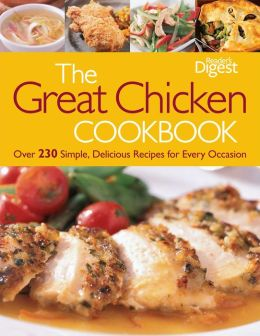 The Great Chicken Cookbook: Over 230 Simple, Delicious Recipes for Every Occasion