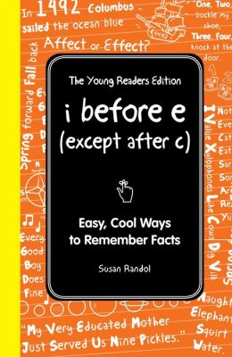 I Before E (Except After C): The Young Readers Edition: Cool Ways to Remember Stuff