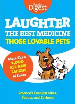 Laughter Is the Best Medicine: Those Lovable Pets: Reader's Digest Funniest Pet Jokes, Quotes, and Cartoons