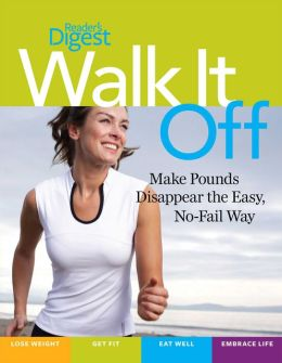 Walk It Off: Make Pounds Disappear the Easy, No-Fail Way