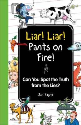 Liar! Liar! Pants on Fire!