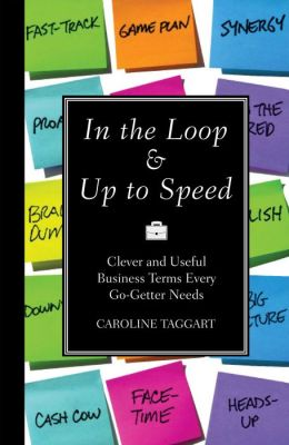 In the Loop & Up to Speed: Clever & Useful Business Terms Every Go-Getter Needs