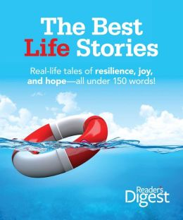 The Best Life Stories: Real Life Tales of Resilience, Joy and Hope - All under a 150 Words!