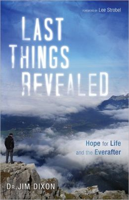 Last Things Revealed: Hope for Life and the Ever After