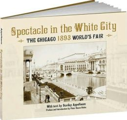 Spectacle in the White City: The Chicago 1893 World's Fair
