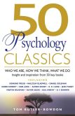 Book Cover Image. Title: 50 Psychology Classics:  Who We Are, How We Think, What We Do - Insights and Inspiration from 50 Key Books, Author: Tom Butler-Bowdon