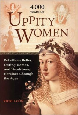 4,000 Years of Uppity Women