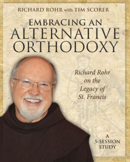 Embracing an Alternative Orthodoxy Participant's Workbook: Richard Rohr on the Legacy of St. Francis