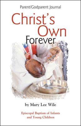 Christ's Own Forever Parent-God Parent Journal: Episcopal Baptism of Infants and Young Children