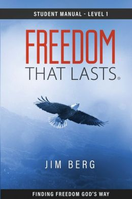 Freedom That Lasts Student Manual: Winning Life's Battles Through Jesus Christ