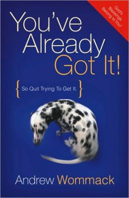You've Already Got It: So Quit Trying to Get It!
