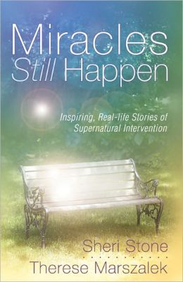 Miracles Still Happen: Inspiring Accounts of God's Supernatural Intervention