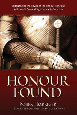 Honour Found: Experiencing the Power of the Honour Principle and How It Can Add Significance to Your Life