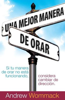 Una Mejor Manera De Orar: Better Way to Pray (Spanish)